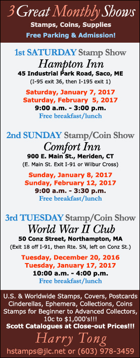 Harry Tong - 1st Saturday Stamp Show - Saco, ME; 2nd Sunday Stamp and Coin Show - Meriden, CT; 3rd Tuesday Stamp and Coin show - North Hampton, MA - 2016