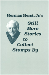 Still More Stories to Collect Stamps By - by Herman Herst, Jr.